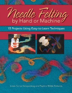 Needle Felting by Hand or Machine-15 Projects Using Easy-to-Learn Techniques