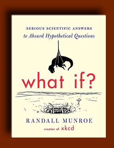 چه می شود اگر؟: پاسخ های علمی جدی به سوالات پوچ فرضی